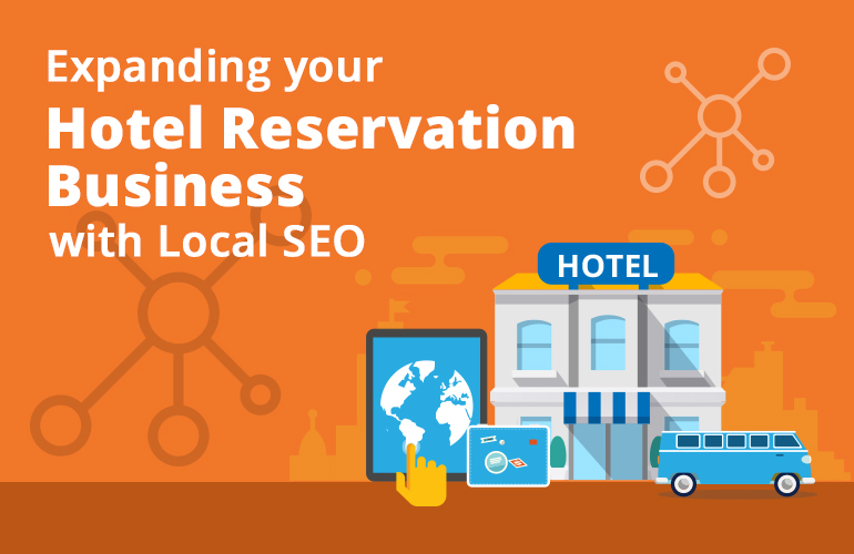 Expand your Hotel Reservation Business with Local SEO