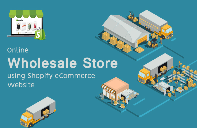 5 Ways To Handle Wholesale Store using Shopify eCommerce Website