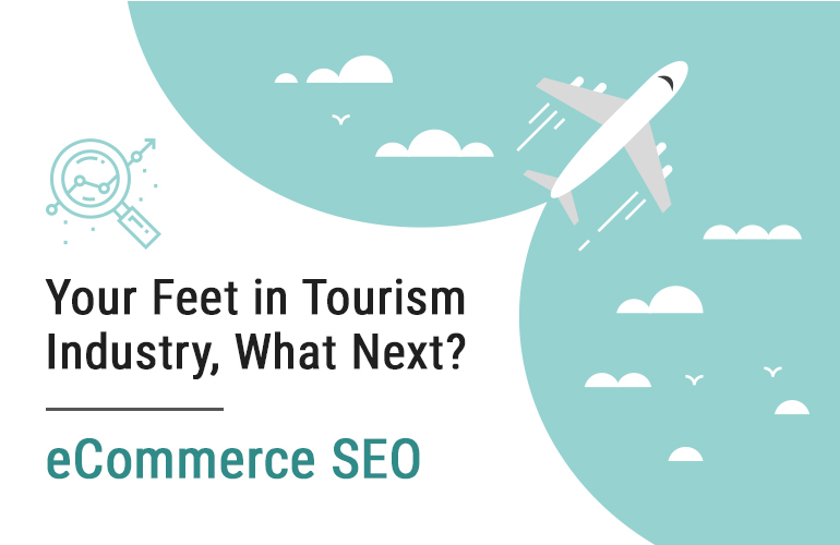 Your Feet in Tourism Industry, What Next? eCommerce SEO
