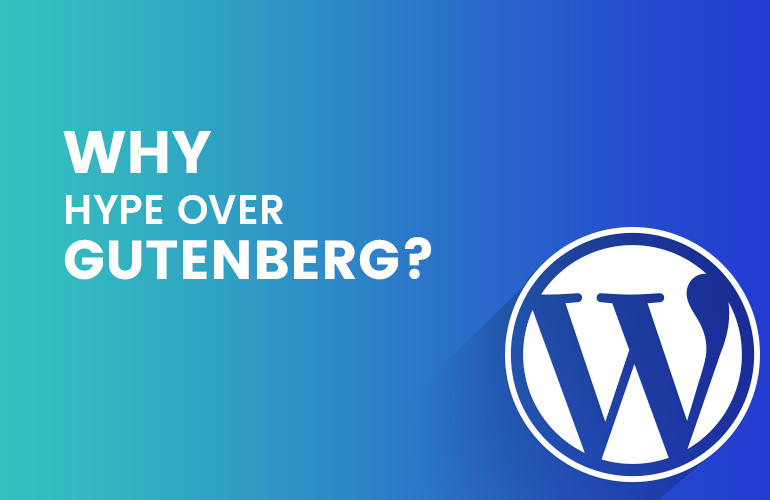 Why hype over Gutenberg a WordPress Editor?