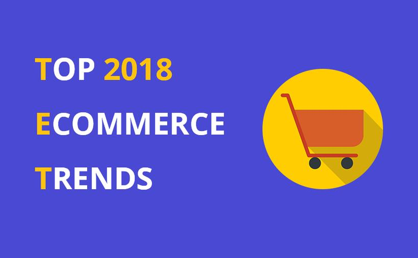Major E-Commerce Trends That will Dominate in 2018