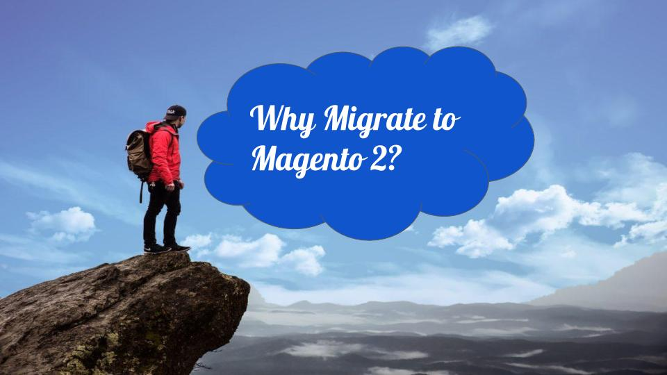 Why Migrateto Magento 2?