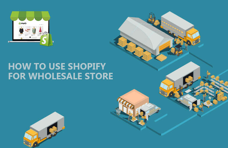 Using Shopify for Wholesale can help you Sell Products